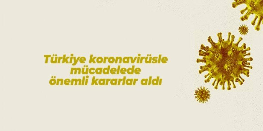 Türkiye koronavirüsle mücadelede önemli kararlar aldı!